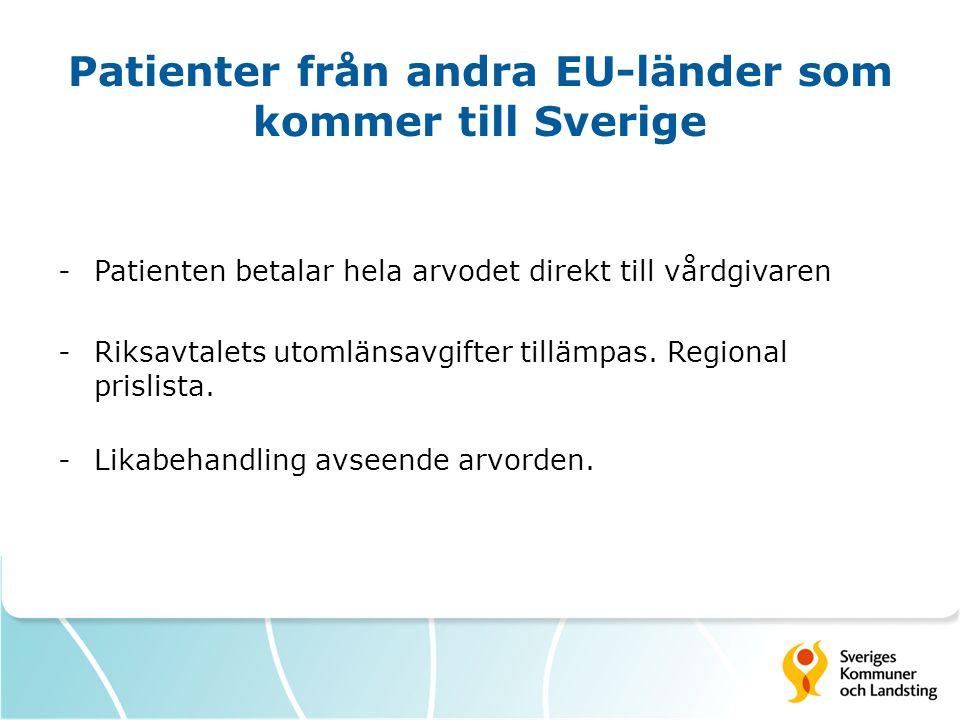 Patienter från andra EU-länder som kommer till Sverige -Patienten betalar hela arvodet direkt till vårdgivaren -Riksavtalets utomlänsavgifter tillämpa