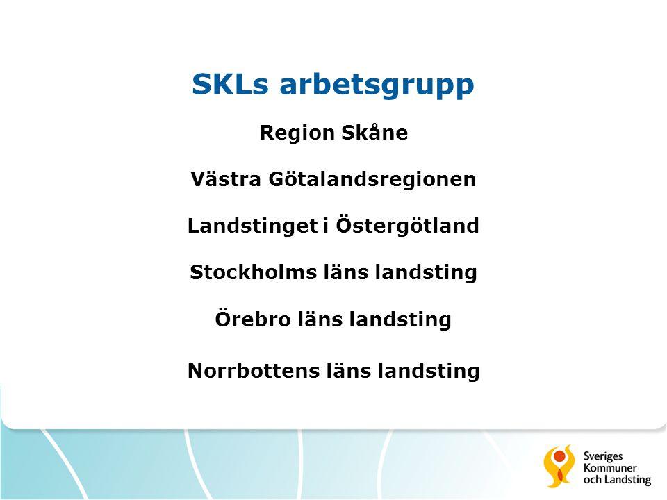 SKLs arbetsgrupp Region Skåne Västra Götalandsregionen Landstinget i Östergötland Stockholms läns landsting Örebro läns landsting Norrbottens läns lan