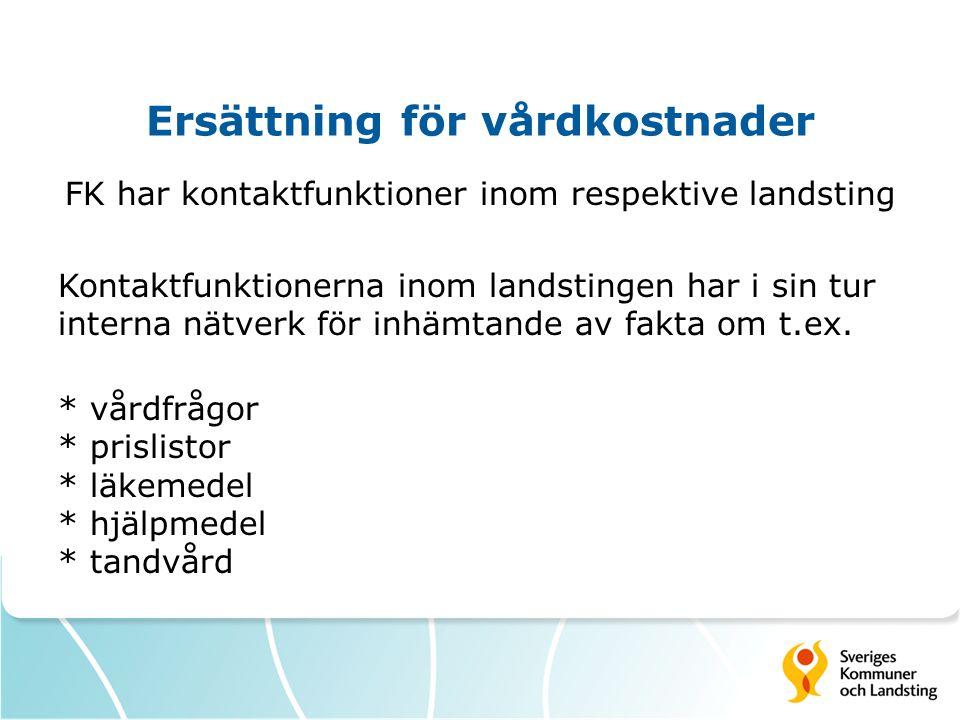 Ersättning för vårdkostnader FK har kontaktfunktioner inom respektive landsting Kontaktfunktionerna inom landstingen har i sin tur interna nätverk för