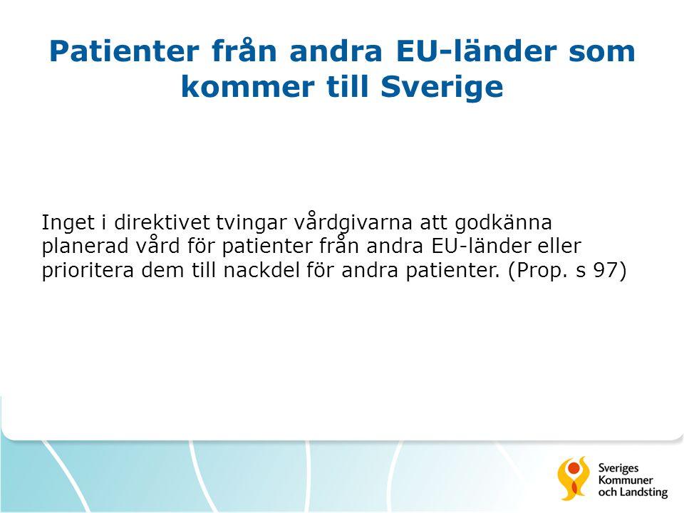 Patienter från andra EU-länder som kommer till Sverige Inget i direktivet tvingar vårdgivarna att godkänna planerad vård för patienter från andra EU-l
