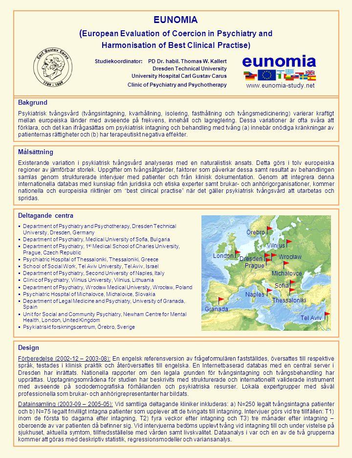 EUNOMIA ( European Evaluation of Coercion in Psychiatry and Harmonisation of Best Clinical Practise) Bakgrund Psykiatrisk tvångsvård (tvångsintagning, kvarhållning, isolering, fasthållning och tvångsmedicinering) varierar kraftigt mellan europeiska länder med avseende på frekvens, innehåll och lagreglering.