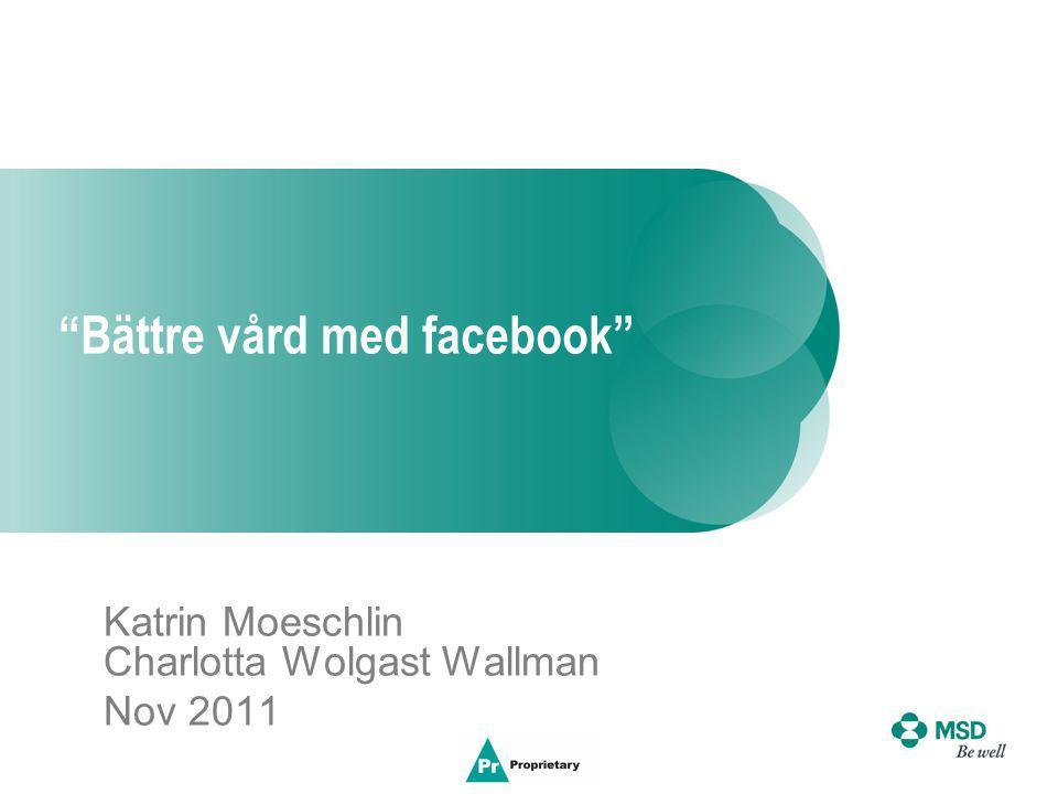 Bättre vård med facebook Katrin Moeschlin Charlotta Wolgast Wallman Nov 2011