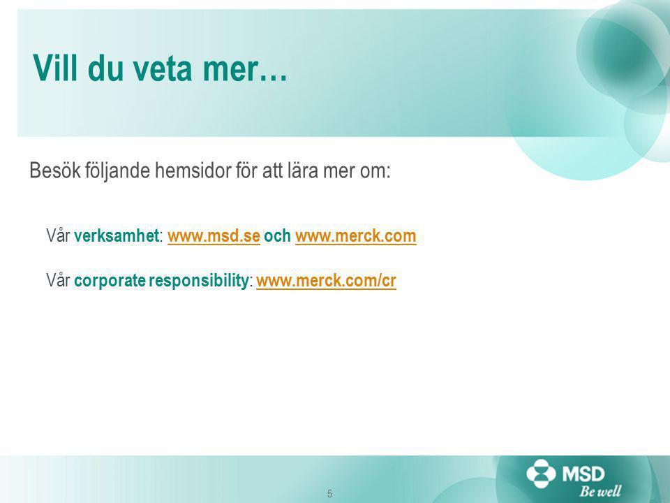 5 Vill du veta mer… Besök följande hemsidor för att lära mer om: Vår verksamhet : www.msd.se och www.merck.com www.msd.sewww.merck.com Vår corporate responsibility : www.merck.com/cr www.merck.com/cr