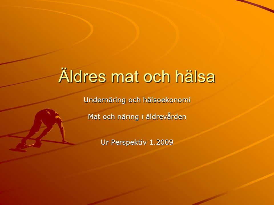 Äldres mat och hälsa Undernäring och hälsoekonomi Mat och näring i äldrevården Ur Perspektiv 1.2009