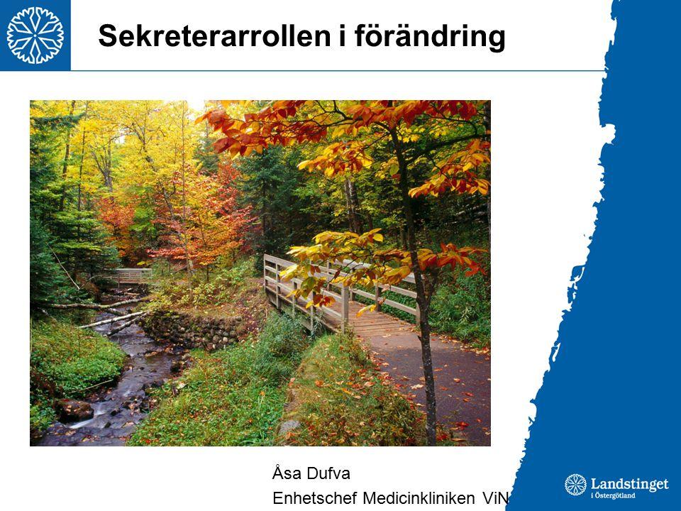 Sekreterarrollen i förändring Åsa Dufva Enhetschef Medicinkliniken ViN