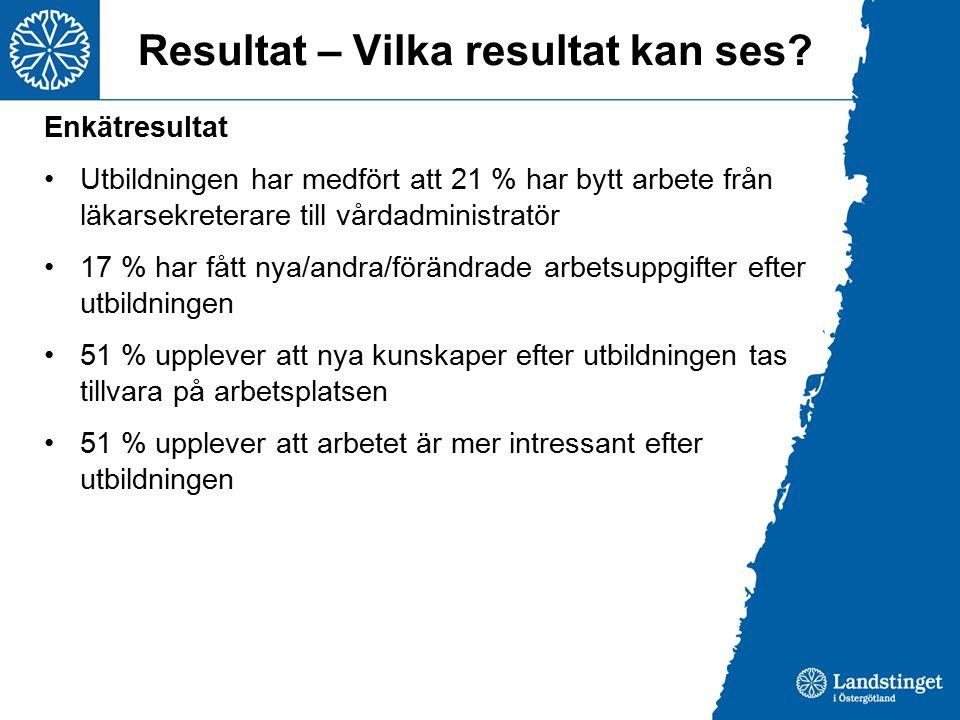Resultat – Vilka resultat kan ses? Enkätresultat Utbildningen har medfört att 21 % har bytt arbete från läkarsekreterare till vårdadministratör 17 % h