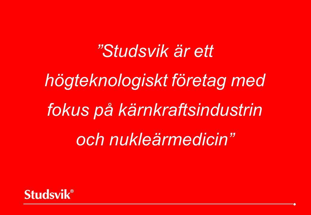 """""""Studsvik är ett högteknologiskt företag med fokus på kärnkraftsindustrin och nukleärmedicin"""""""