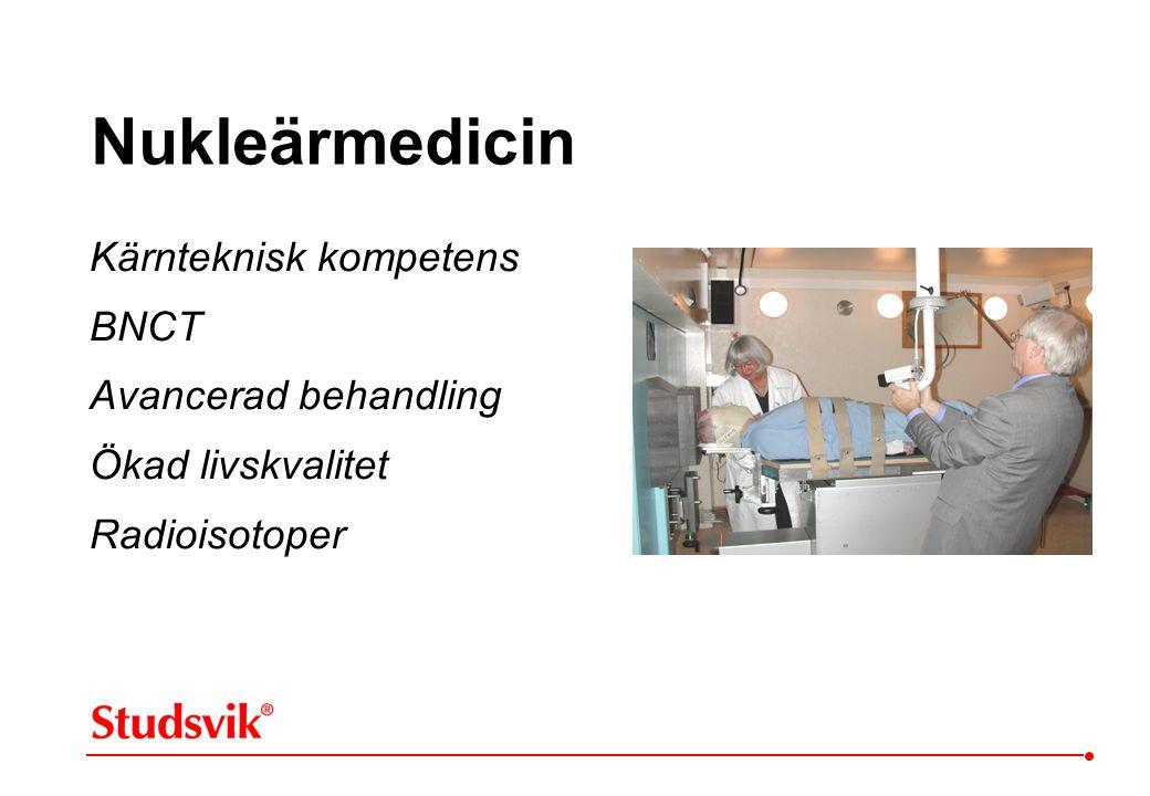 Nukleärmedicin Kärnteknisk kompetens BNCT Avancerad behandling Ökad livskvalitet Radioisotoper