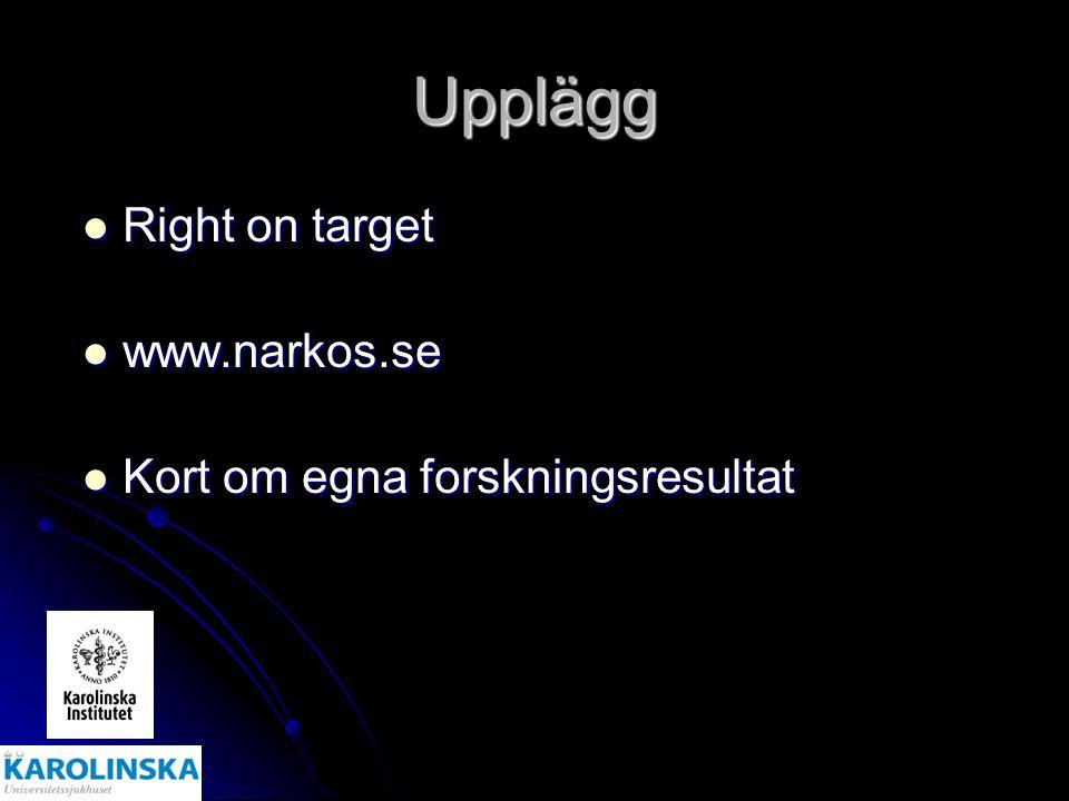 Upplägg Right on target Right on target www.narkos.se www.narkos.se Kort om egna forskningsresultat Kort om egna forskningsresultat