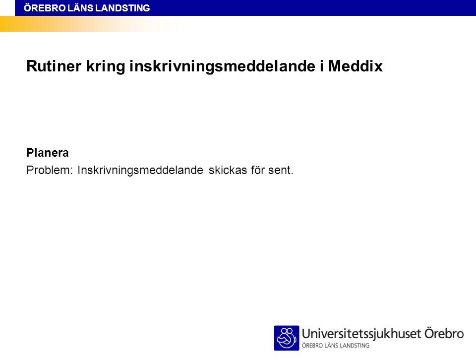ÖREBRO LÄNS LANDSTING Rutiner kring inskrivningsmeddelande i Meddix Planera Problem: Inskrivningsmeddelande skickas för sent.