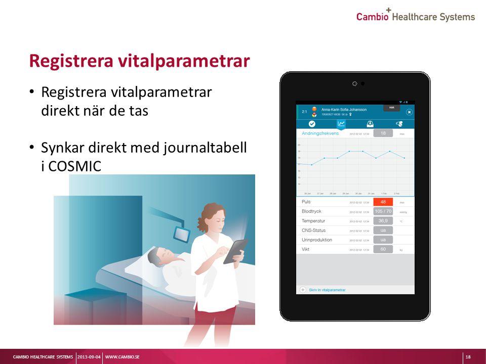 Sv CAMBIO HEALTHCARE SYSTEMS Registrera vitalparametrar Registrera vitalparametrar direkt när de tas Synkar direkt med journaltabell i COSMIC 2013-09-