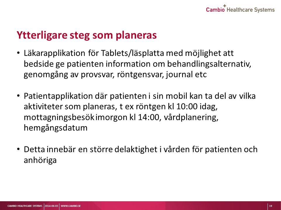 Sv CAMBIO HEALTHCARE SYSTEMS Ytterligare steg som planeras Läkarapplikation för Tablets/läsplatta med möjlighet att bedside ge patienten information o