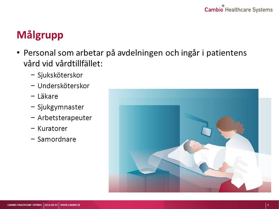Sv CAMBIO HEALTHCARE SYSTEMS Målgrupp Personal som arbetar på avdelningen och ingår i patientens vård vid vårdtillfället: − Sjuksköterskor − Undersköt