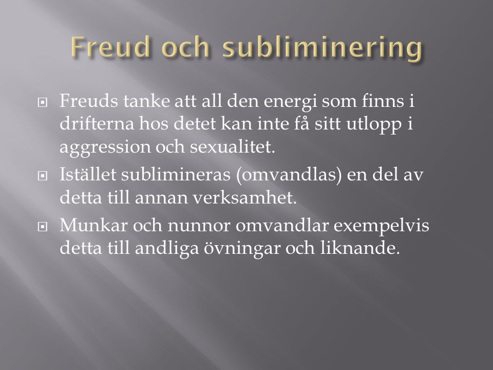  Freuds tanke att all den energi som finns i drifterna hos detet kan inte få sitt utlopp i aggression och sexualitet.