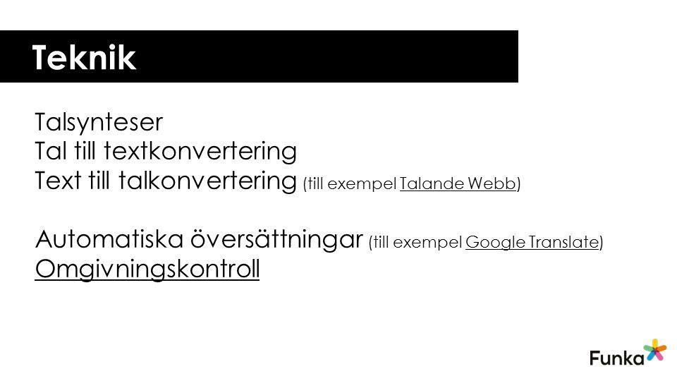 Teknik Talsynteser Tal till textkonvertering Text till talkonvertering (till exempel Talande Webb)Talande Webb Automatiska översättningar (till exempe
