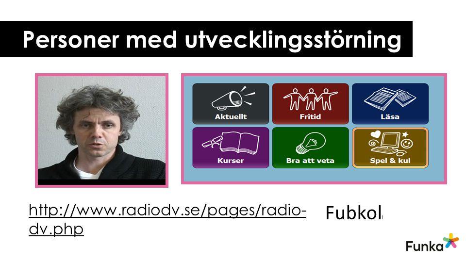 Personer med utvecklingsstörning Fubkol l http://www.radiodv.se/pages/radio- dv.php
