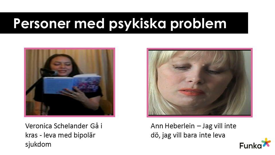 Personer med psykiska problem Veronica Schelander Gå i kras - leva med bipolär sjukdom Ann Heberlein – Jag vill inte dö, jag vill bara inte leva