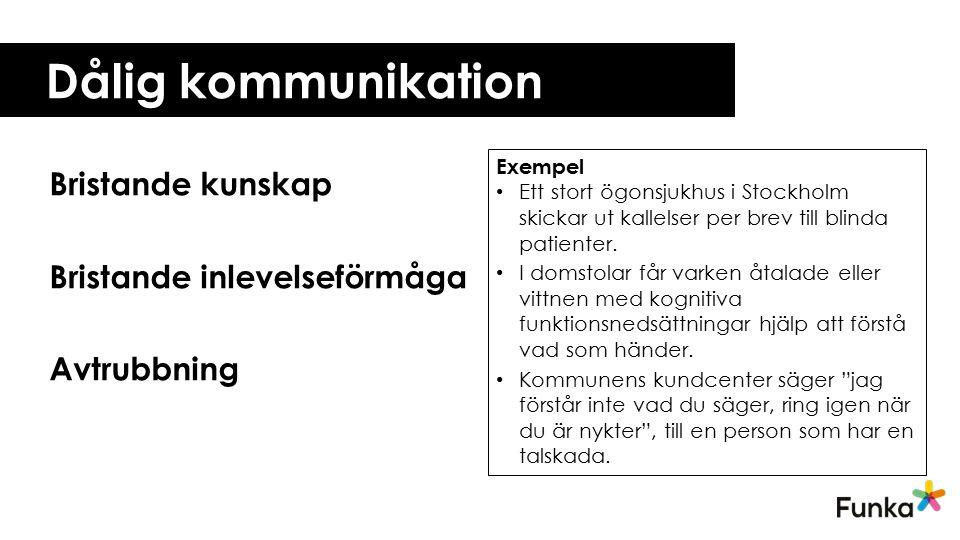 Dålig kommunikation Bristande kunskap Bristande inlevelseförmåga Avtrubbning Exempel Ett stort ögonsjukhus i Stockholm skickar ut kallelser per brev t