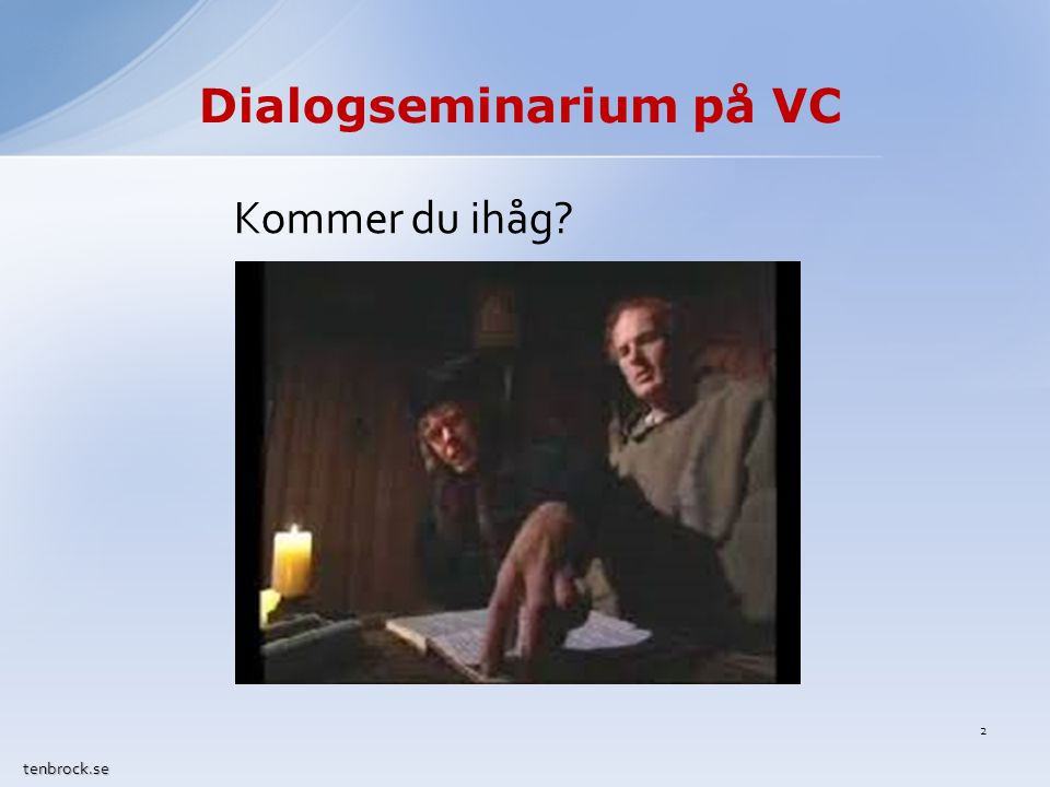 Dialogseminarium på VC tenbrock.se Kommer du ihåg? 2