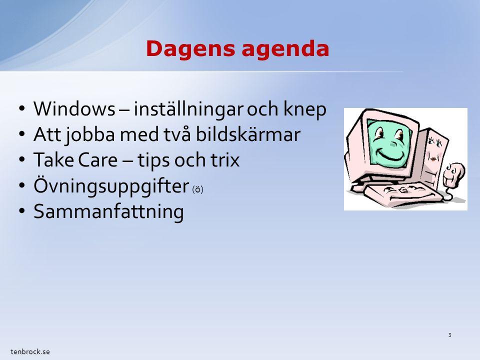 Dagens agenda tenbrock.se Windows – inställningar och knep Att jobba med två bildskärmar Take Care – tips och trix Övningsuppgifter (ö) Sammanfattning 3