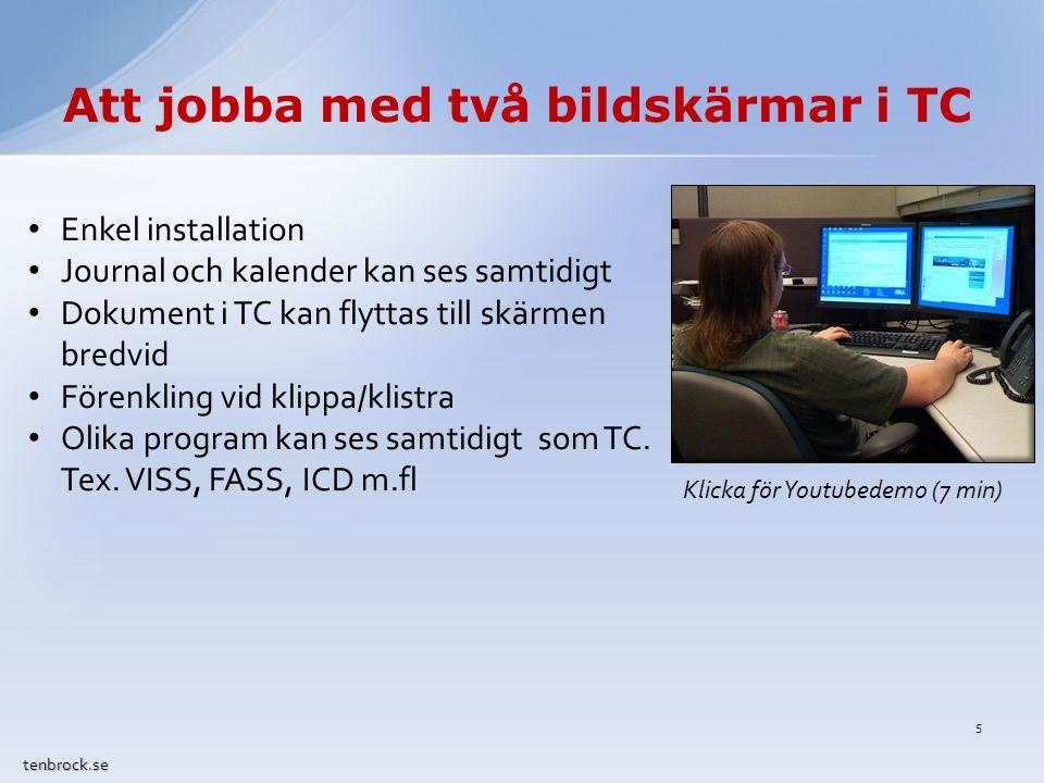 Att jobba med två bildskärmar i TC tenbrock.se Enkel installation Journal och kalender kan ses samtidigt Dokument i TC kan flyttas till skärmen bredvid Förenkling vid klippa/klistra Olika program kan ses samtidigt som TC.
