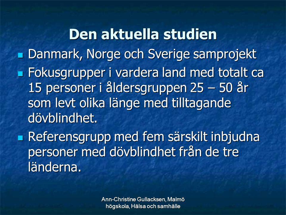 Ann-Christine Gullacksen, Malmö högskola, Hälsa och samhälle Den aktuella studien Danmark, Norge och Sverige samprojekt Danmark, Norge och Sverige sam
