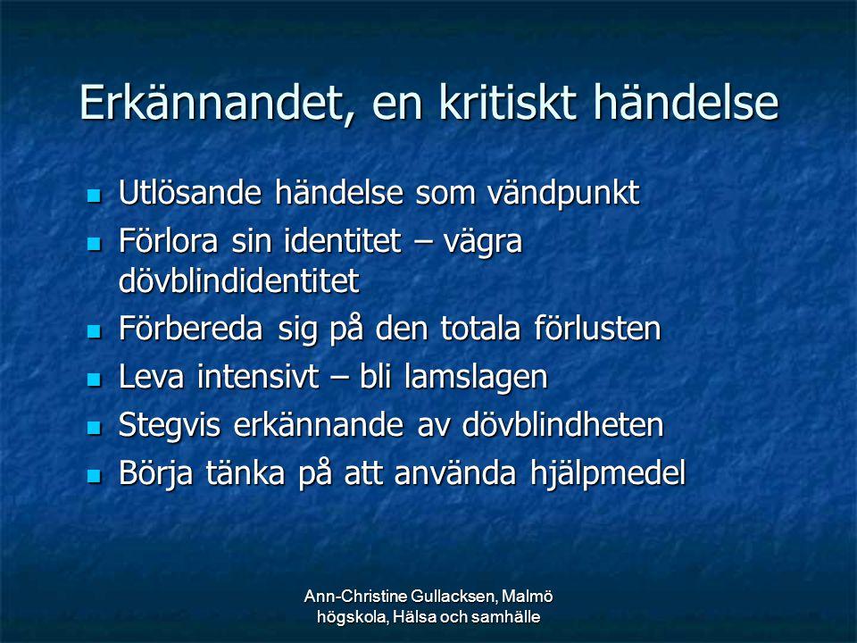 Ann-Christine Gullacksen, Malmö högskola, Hälsa och samhälle Erkännandet, en kritiskt händelse Utlösande händelse som vändpunkt Utlösande händelse som