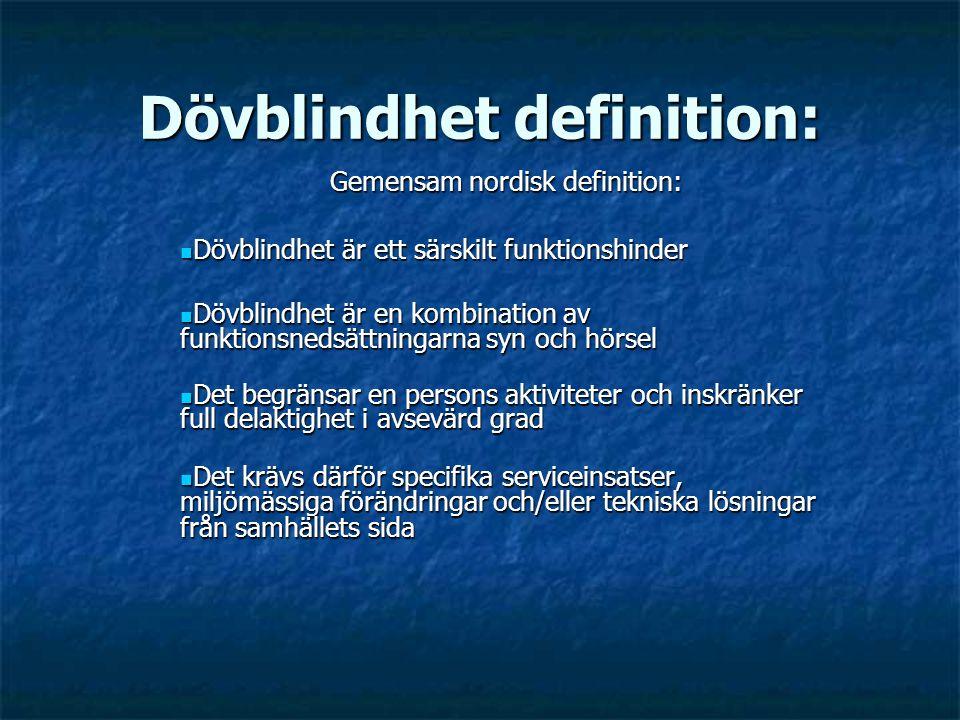 Dövblindhet definition: Gemensam nordisk definition: Dövblindhet är ett särskilt funktionshinder Dövblindhet är ett särskilt funktionshinder Dövblindh