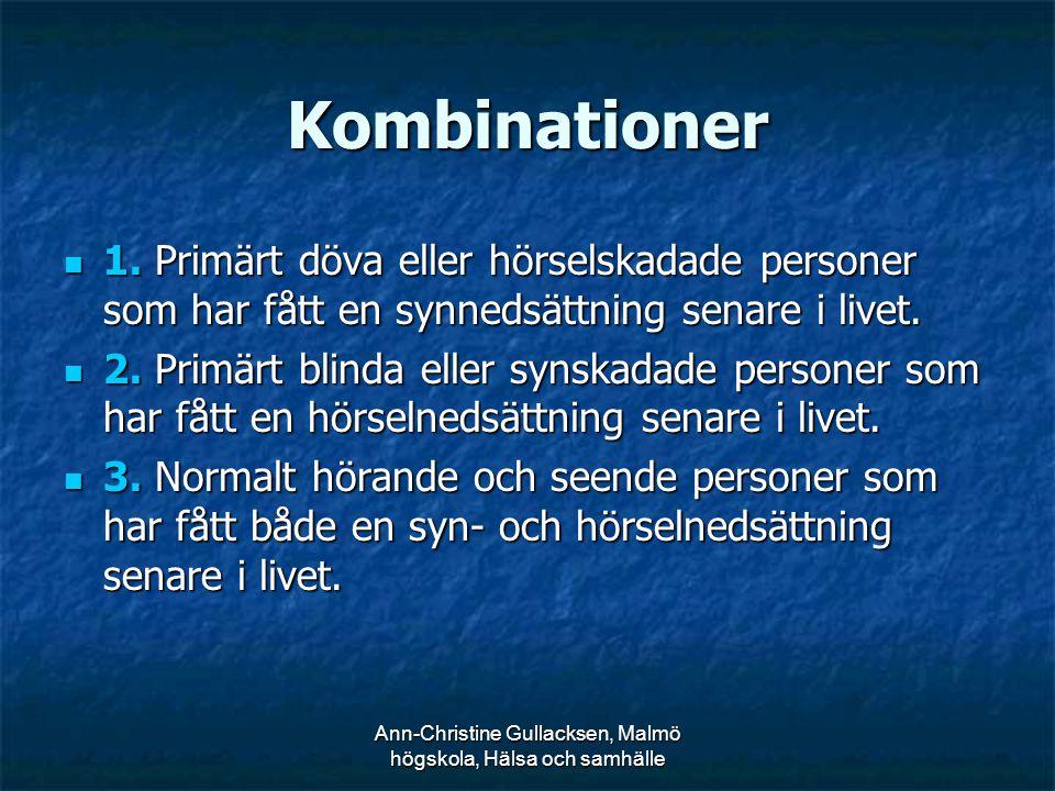 Ann-Christine Gullacksen, Malmö högskola, Hälsa och samhälle Kombinationer 1. Primärt döva eller hörselskadade personer som har fått en synnedsättning