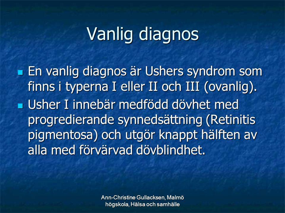 Ann-Christine Gullacksen, Malmö högskola, Hälsa och samhälle Vanlig diagnos En vanlig diagnos är Ushers syndrom som finns i typerna I eller II och III