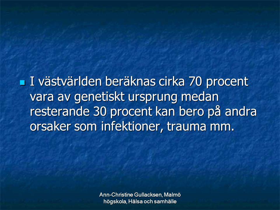 Ann-Christine Gullacksen, Malmö högskola, Hälsa och samhälle I västvärlden beräknas cirka 70 procent vara av genetiskt ursprung medan resterande 30 pr