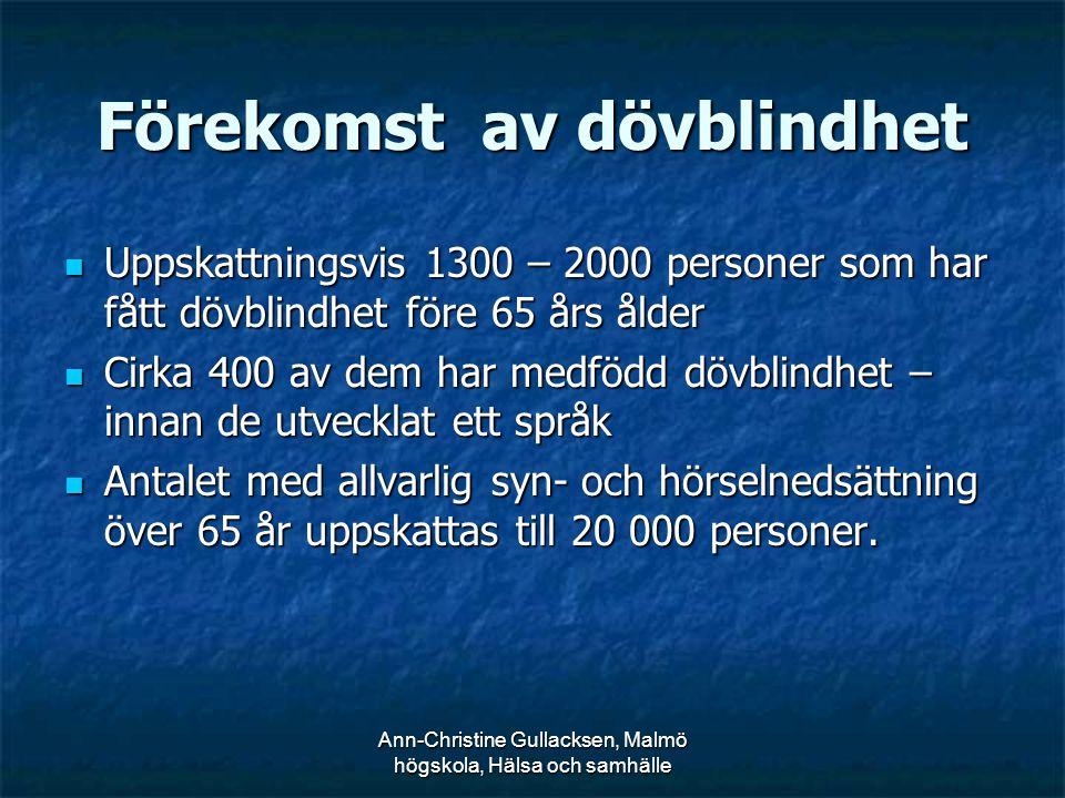 Ann-Christine Gullacksen, Malmö högskola, Hälsa och samhälle Förekomst av dövblindhet Uppskattningsvis 1300 – 2000 personer som har fått dövblindhet f
