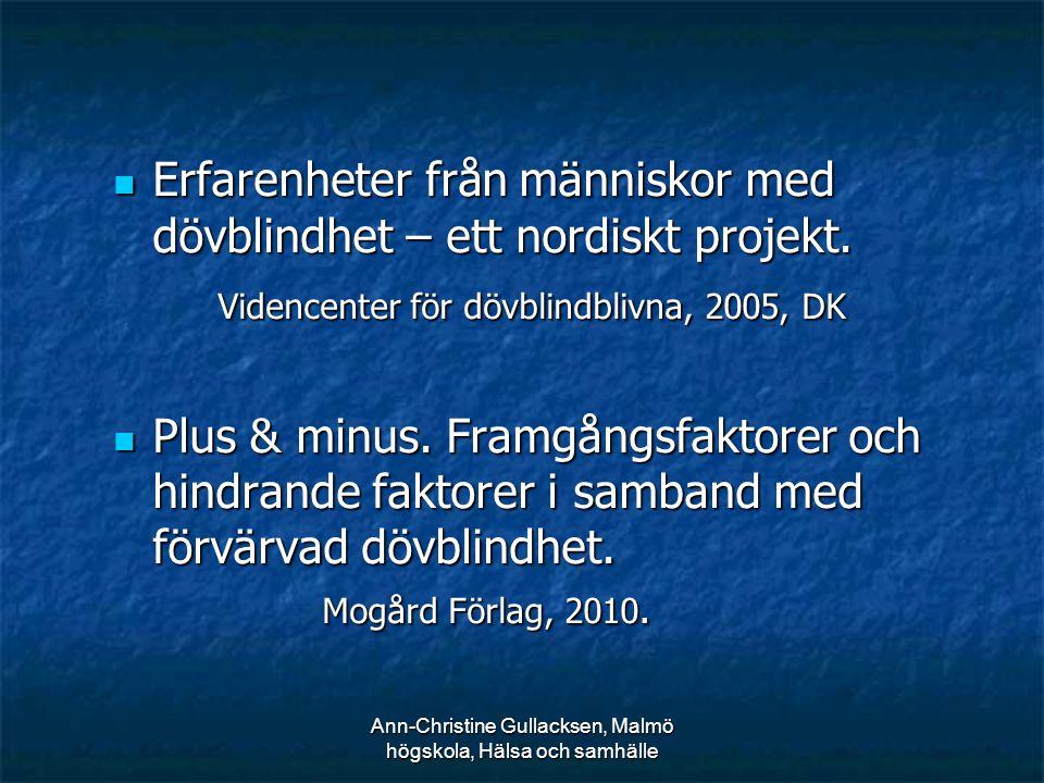 Ann-Christine Gullacksen, Malmö högskola, Hälsa och samhälle Erfarenheter från människor med dövblindhet – ett nordiskt projekt. Erfarenheter från män