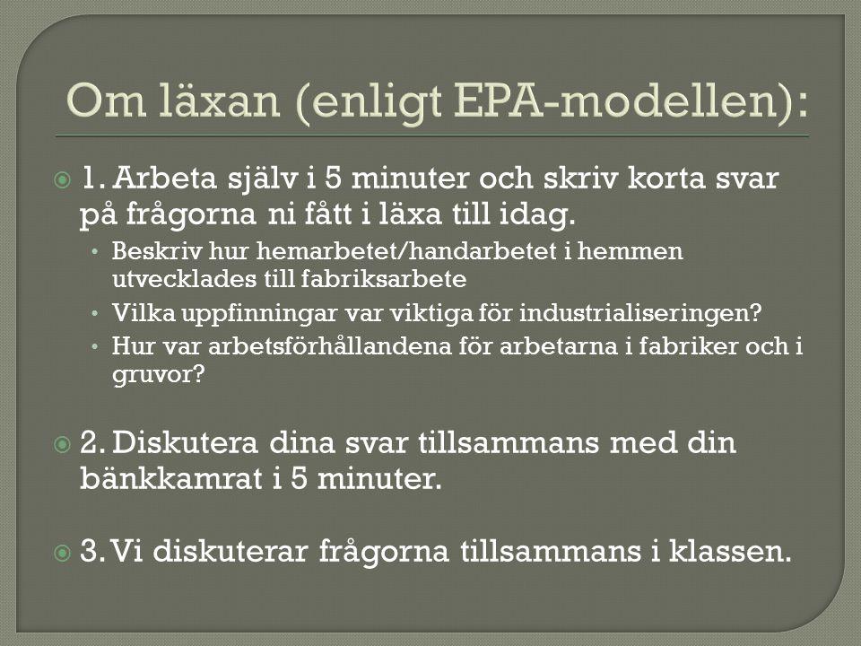 Om läxan (enligt EPA-modellen):  1. Arbeta själv i 5 minuter och skriv korta svar på frågorna ni fått i läxa till idag. Beskriv hur hemarbetet/handar