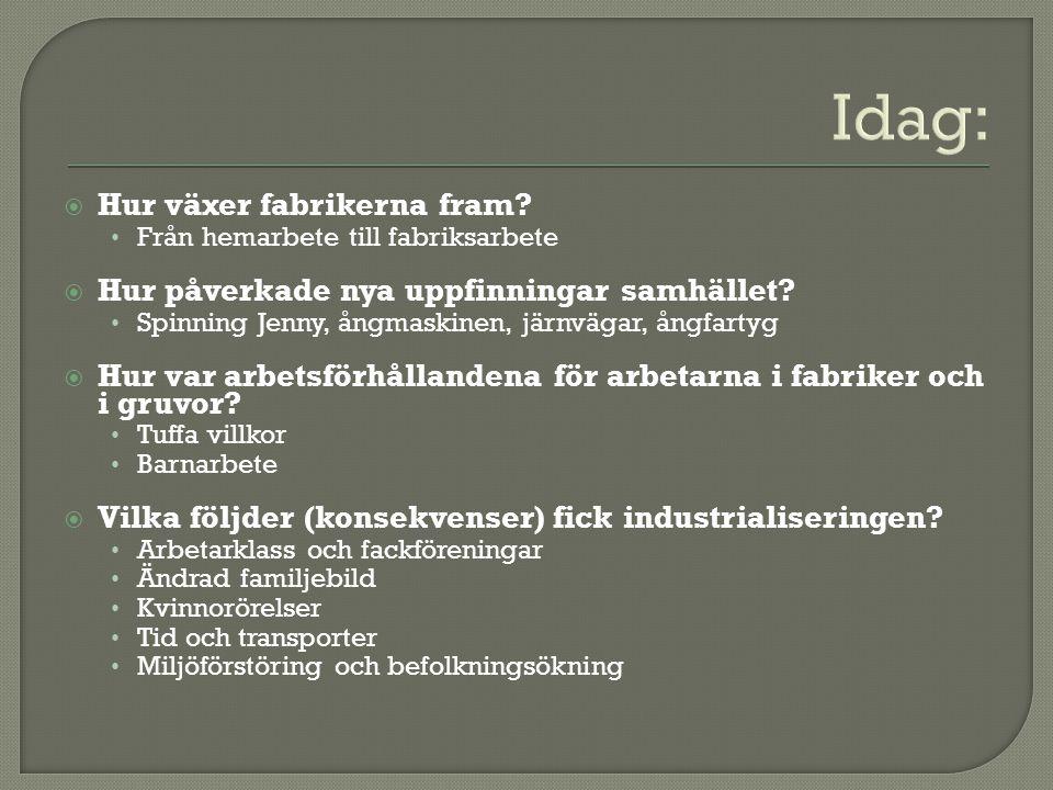 Idag:  Hur växer fabrikerna fram? Från hemarbete till fabriksarbete  Hur påverkade nya uppfinningar samhället? Spinning Jenny, ångmaskinen, järnväga