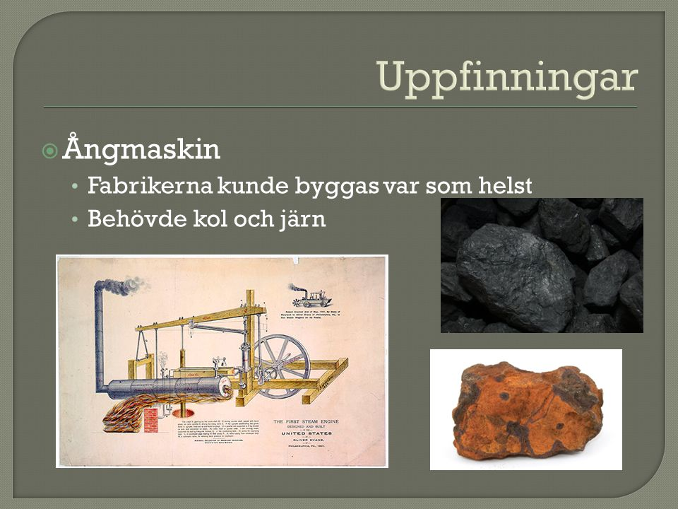  Ångmaskin Fabrikerna kunde byggas var som helst Behövde kol och järn