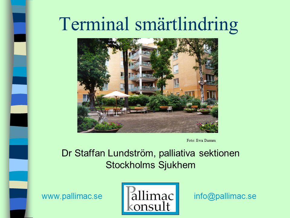 Terminal smärtlindring Dr Staffan Lundström, palliativa sektionen Stockholms Sjukhem Foto: Ewa Damm www.pallimac.seinfo@pallimac.se