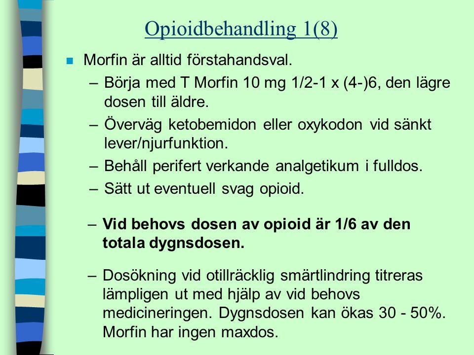 Opioidbehandling 1(8) n Morfin är alltid förstahandsval. –Börja med T Morfin 10 mg 1/2-1 x (4-)6, den lägre dosen till äldre. –Överväg ketobemidon ell