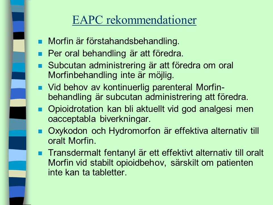 EAPC rekommendationer n Morfin är förstahandsbehandling. n Per oral behandling är att föredra. n Subcutan administrering är att föredra om oral Morfin