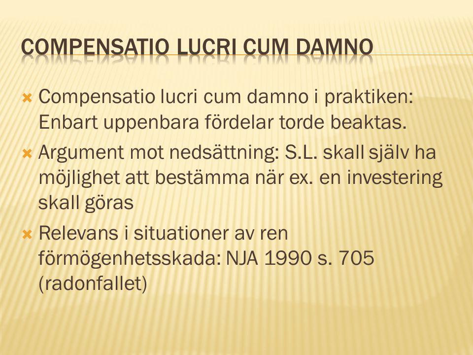  Compensatio lucri cum damno i praktiken: Enbart uppenbara fördelar torde beaktas.  Argument mot nedsättning: S.L. skall själv ha möjlighet att best