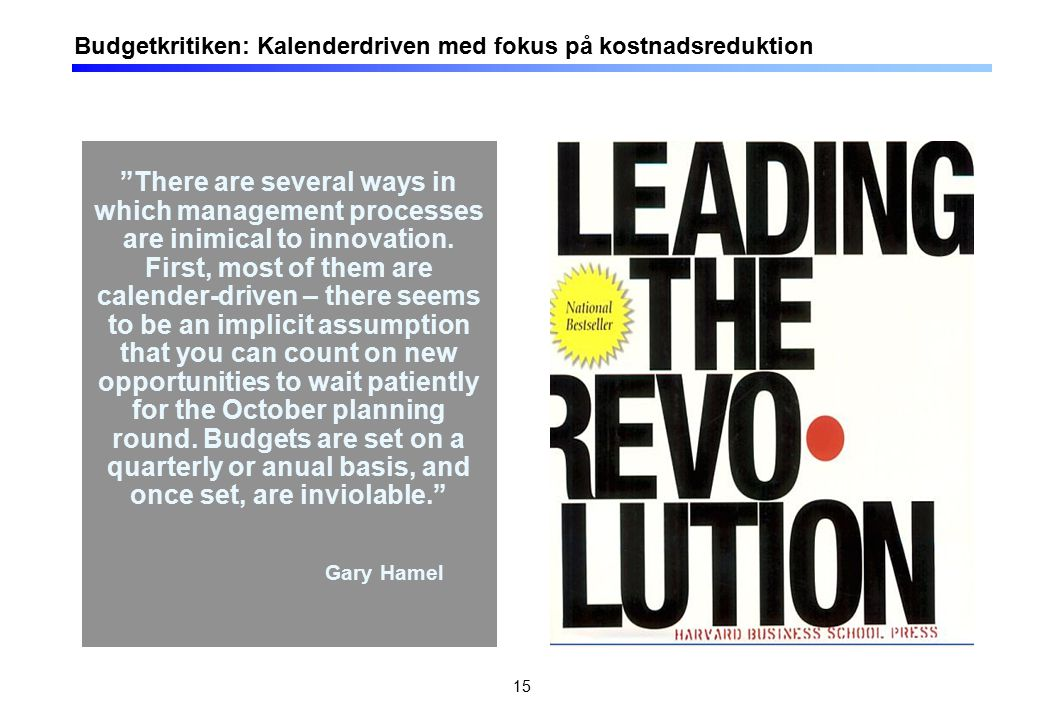 15 Budgetkritiken: Kalenderdriven med fokus på kostnadsreduktion There are several ways in which management processes are inimical to innovation.