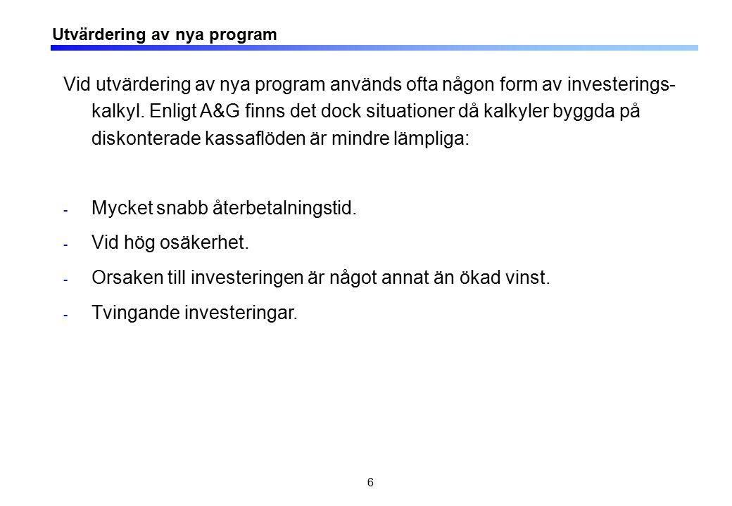 6 Utvärdering av nya program Vid utvärdering av nya program används ofta någon form av investerings- kalkyl. Enligt A&G finns det dock situationer då