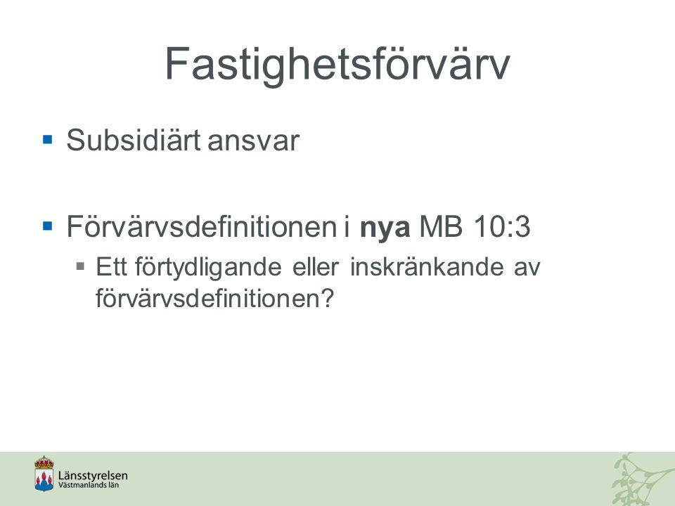 Fastighetsförvärv  Subsidiärt ansvar  Förvärvsdefinitionen i nya MB 10:3  Ett förtydligande eller inskränkande av förvärvsdefinitionen?