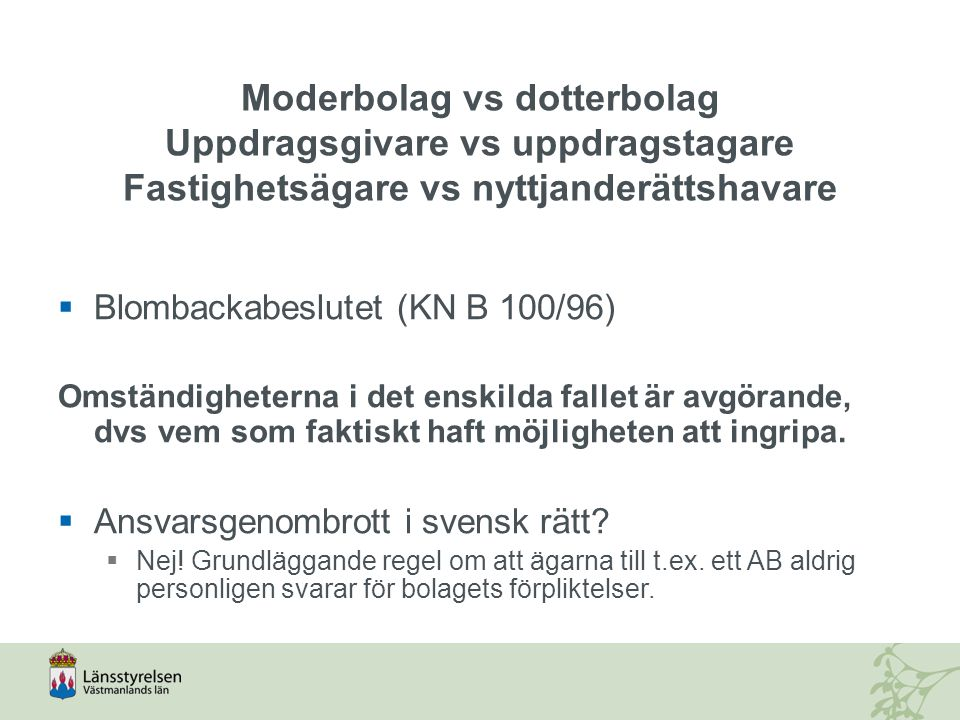 Moderbolag vs dotterbolag Uppdragsgivare vs uppdragstagare Fastighetsägare vs nyttjanderättshavare  Blombackabeslutet (KN B 100/96) Omständigheterna