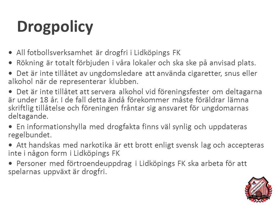 Drogpolicy All fotbollsverksamhet är drogfri i Lidköpings FK Rökning är totalt förbjuden i våra lokaler och ska ske på anvisad plats. Det är inte till