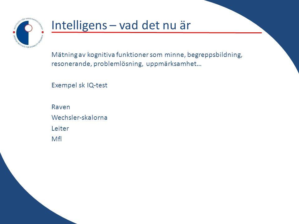 Intelligens – vad det nu är Mätning av kognitiva funktioner som minne, begreppsbildning, resonerande, problemlösning, uppmärksamhet… Exempel sk IQ-tes