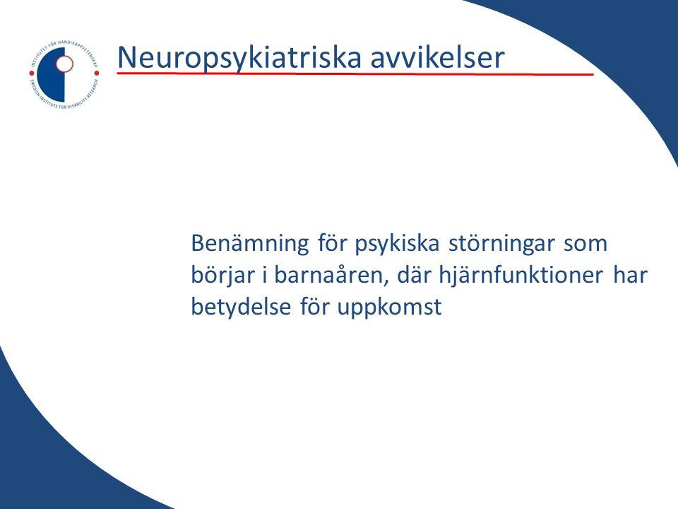 Neuropsykiatriska avvikelser Benämning för psykiska störningar som börjar i barnaåren, där hjärnfunktioner har betydelse för uppkomst