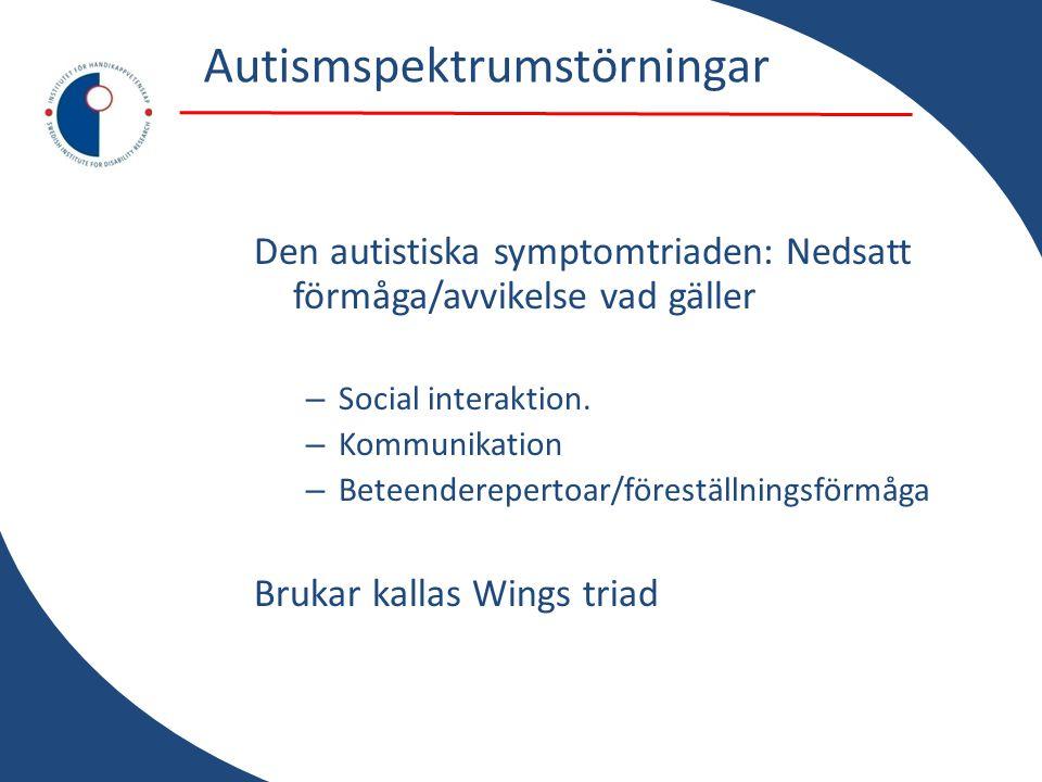 Autismspektrumstörningar Den autistiska symptomtriaden: Nedsatt förmåga/avvikelse vad gäller – Social interaktion. – Kommunikation – Beteenderepertoar