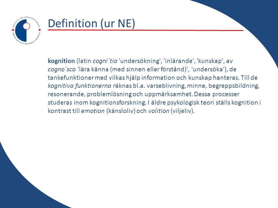 Definition (ur NE) kognition (latin cogni´tio undersökning , inlärande , kunskap , av cogno´sco lära känna (med sinnen eller förstånd) , undersöka ), de tankefunktioner med vilkas hjälp information och kunskap hanteras.