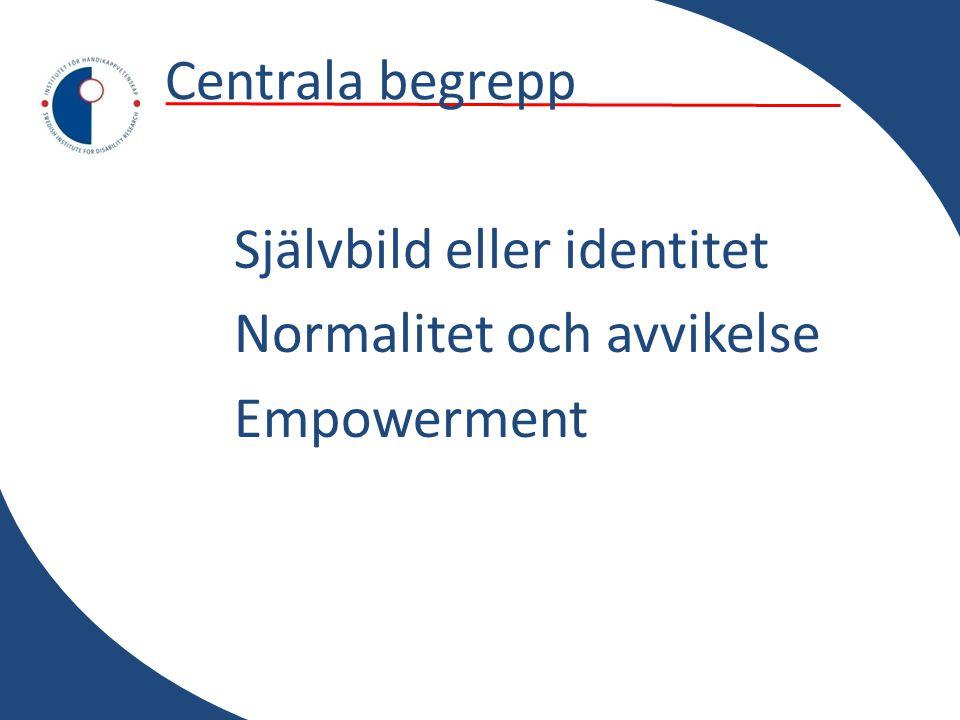 Centrala begrepp Självbild eller identitet Normalitet och avvikelse Empowerment